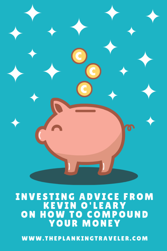 investing advice from kevin o'leary How to compound your money